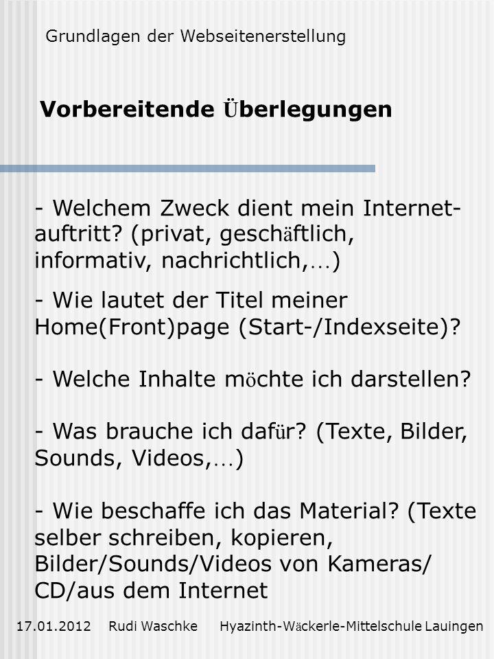 Vorbereitende Ü berlegungen 17.01.2012 Rudi Waschke Hyazinth-W ä ckerle-Mittelschule Lauingen - Welchem Zweck dient mein Internet- auftritt.