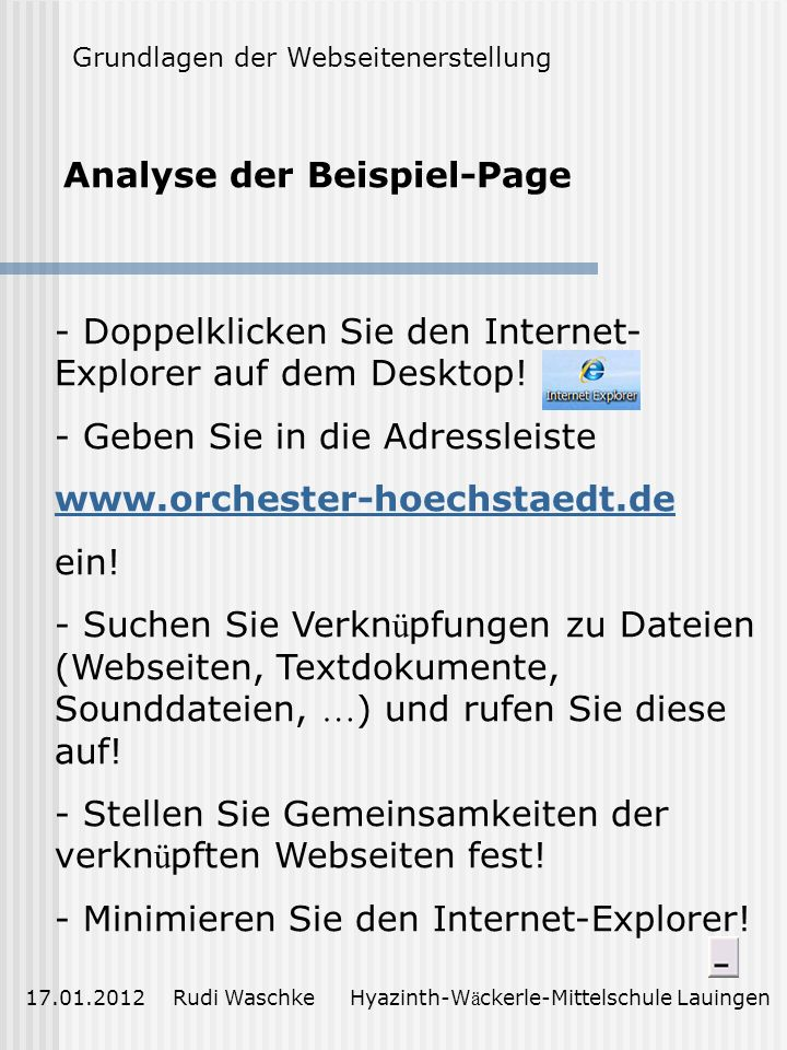 Analyse der Beispiel-Page 17.01.2012 Rudi Waschke Hyazinth-W ä ckerle-Mittelschule Lauingen - Doppelklicken Sie den Internet- Explorer auf dem Desktop.