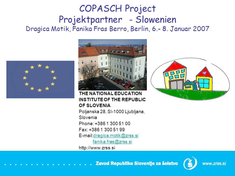 COPASCH Project Projektpartner - Slowenien Dragica Motik, Fanika Fras Berro, Berlin, 6.- 8. Januar 2007 THE NATIONAL EDUCATION INSTITUTE OF THE REPUBL