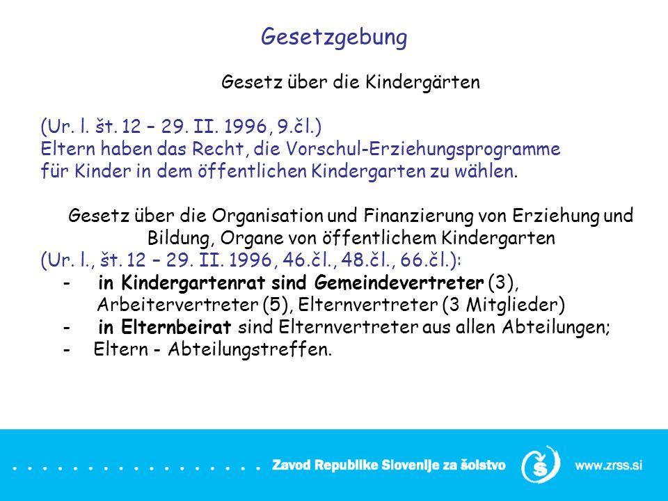 Gesetzgebung Gesetz über die Kindergärten (Ur. l. št. 12 – 29. II. 1996, 9.čl.) Eltern haben das Recht, die Vorschul-Erziehungsprogramme für Kinder in