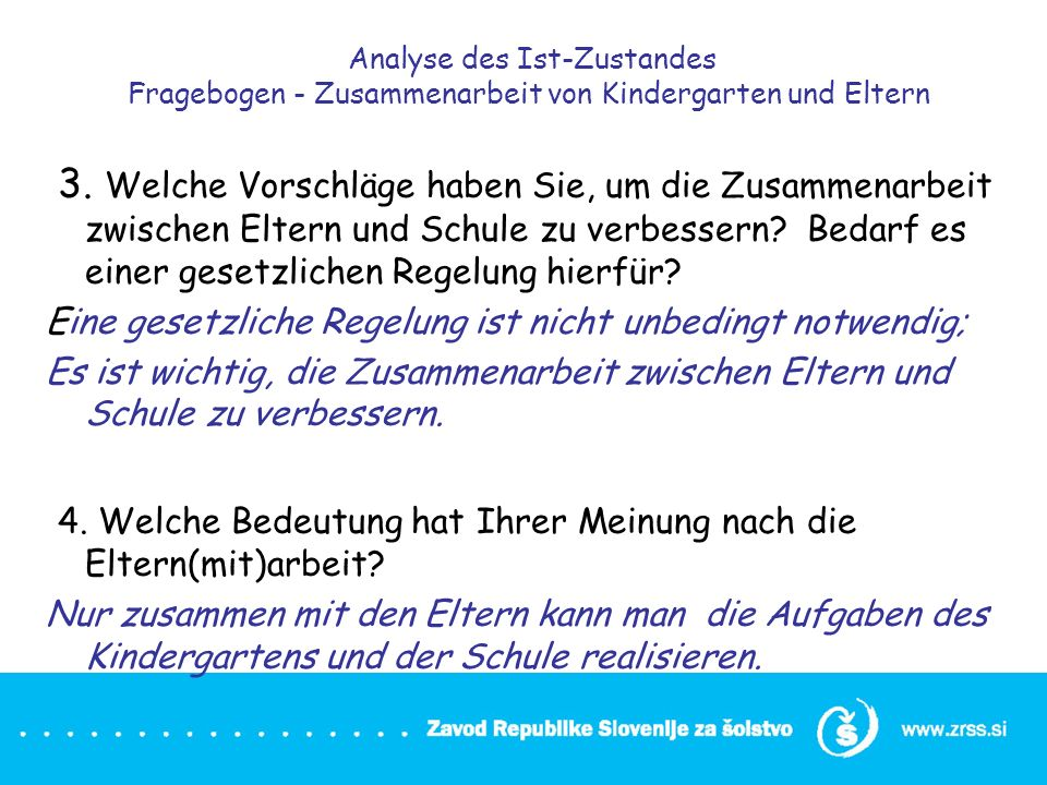 Analyse des Ist-Zustandes Fragebogen - Zusammenarbeit von Kindergarten und Eltern 3. Welche Vorschläge haben Sie, um die Zusammenarbeit zwischen Elter