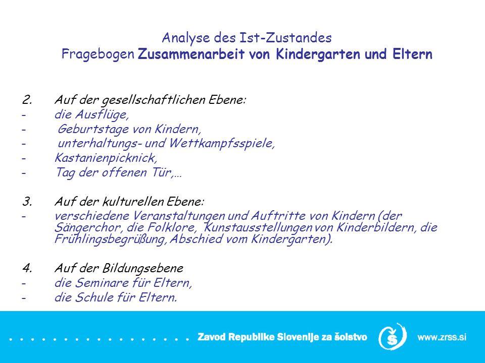Analyse des Ist-Zustandes Fragebogen Zusammenarbeit von Kindergarten und Eltern 2.Auf der gesellschaftlichen Ebene: -die Ausflüge, - Geburtstage von K