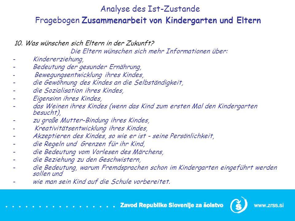 Analyse des Ist-Zustande Fragebogen Zusammenarbeit von Kindergarten und Eltern 10. Was wünschen sich Eltern in der Zukunft? Die Eltern wünschen sich m