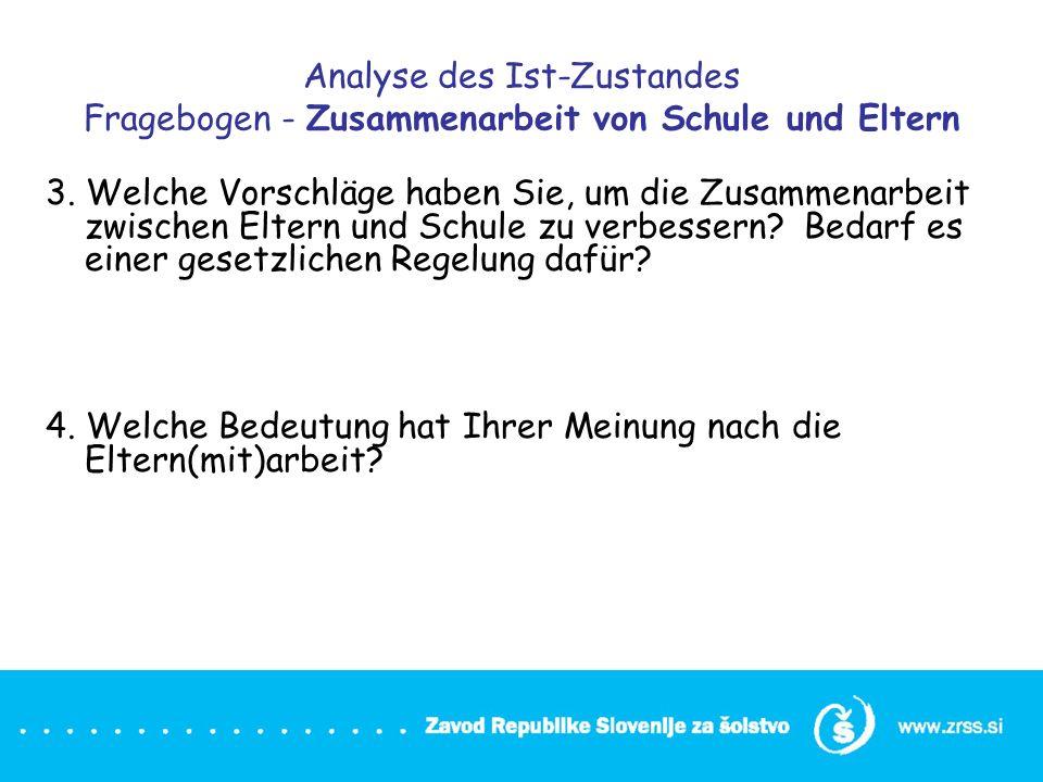 Analyse des Ist-Zustandes Fragebogen - Zusammenarbeit von Schule und Eltern 3. Welche Vorschläge haben Sie, um die Zusammenarbeit zwischen Eltern und