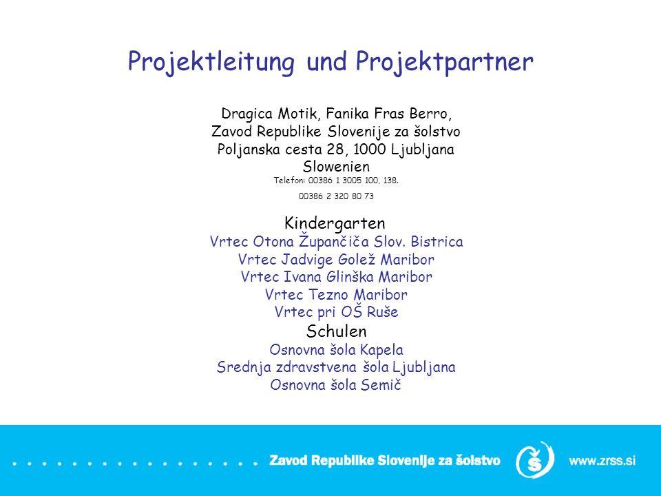 Projektleitung und Projektpartner Dragica Motik, Fanika Fras Berro, Zavod Republike Slovenije za šolstvo Poljanska cesta 28, 1000 Ljubljana Slowenien
