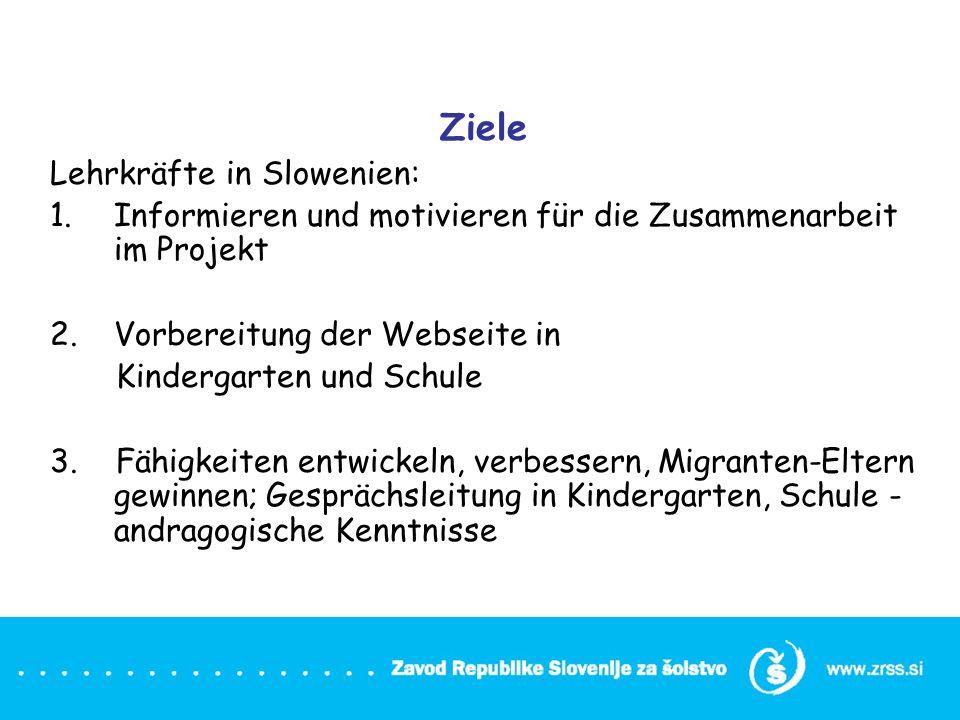 Ziele Lehrkräfte in Slowenien: 1.Informieren und motivieren für die Zusammenarbeit im Projekt 2.Vorbereitung der Webseite in Kindergarten und Schule 3