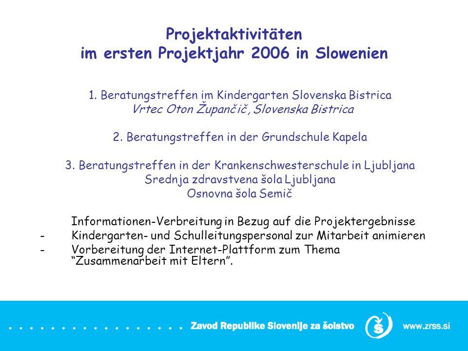Projektaktivitäten im ersten Projektjahr 2006 in Slowenien 1. Beratungstreffen im Kindergarten Slovenska Bistrica Vrtec Oton Župančič, Slovenska Bistr