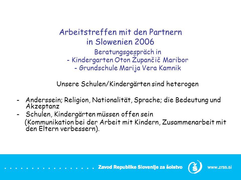 Arbeitstreffen mit den Partnern in Slowenien 2006 Beratungsgespräch in - Kindergarten Oton Župančič Maribor - Grundschule Marija Vera Kamnik Unsere Sc