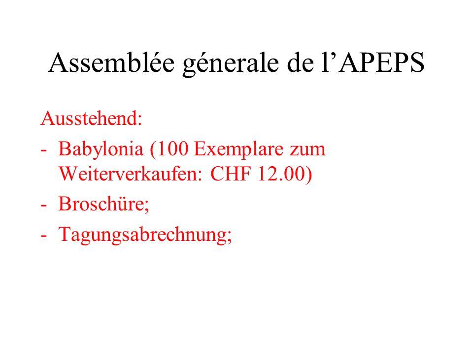 Assemblée génerale de lAPEPS Révision -der Revisorenbericht steht noch aus; -der aktuelle Kontostand: CHF 15000.00 (inkl.