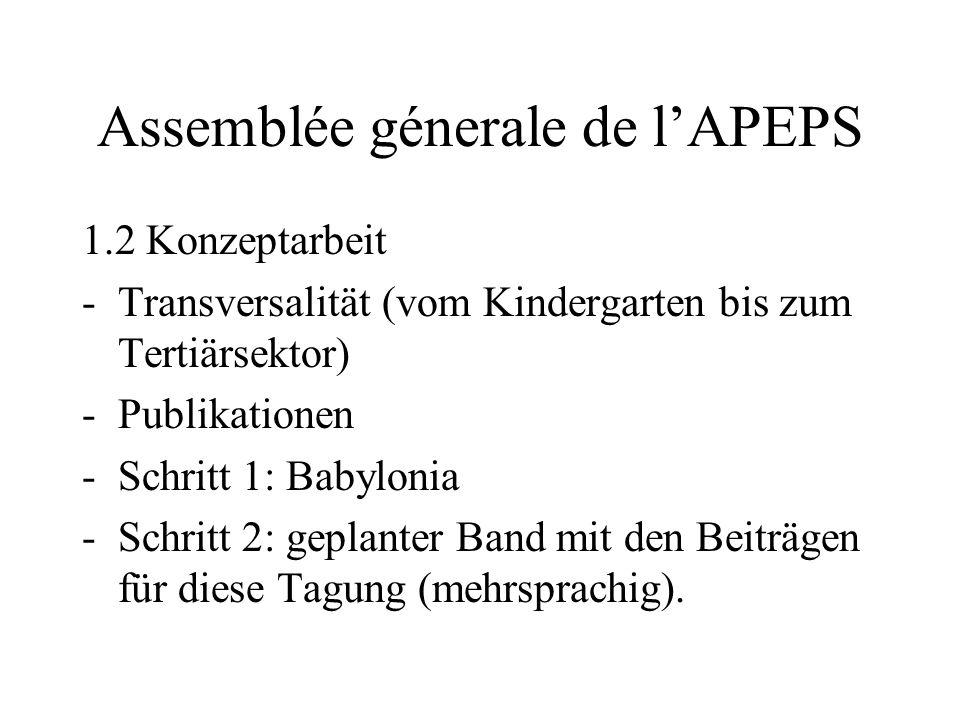 Assemblée génerale de lAPEPS 1 Rapport annuel de la présidente 1.1 Vorstand -Arbeitstreffen des neuen Vorstands am 17. Januar in Bern: Tagungsthema, K
