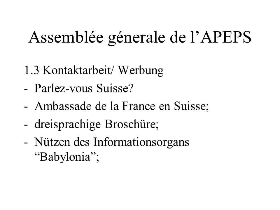 Assemblée génerale de lAPEPS 1.2 Konzeptarbeit -Transversalität (vom Kindergarten bis zum Tertiärsektor) -Publikationen -Schritt 1: Babylonia -Schritt