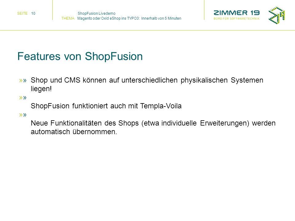 Shop und CMS können auf unterschiedlichen physikalischen Systemen liegen! ShopFusion funktioniert auch mit Templa-Voila Neue Funktionalitäten des Shop