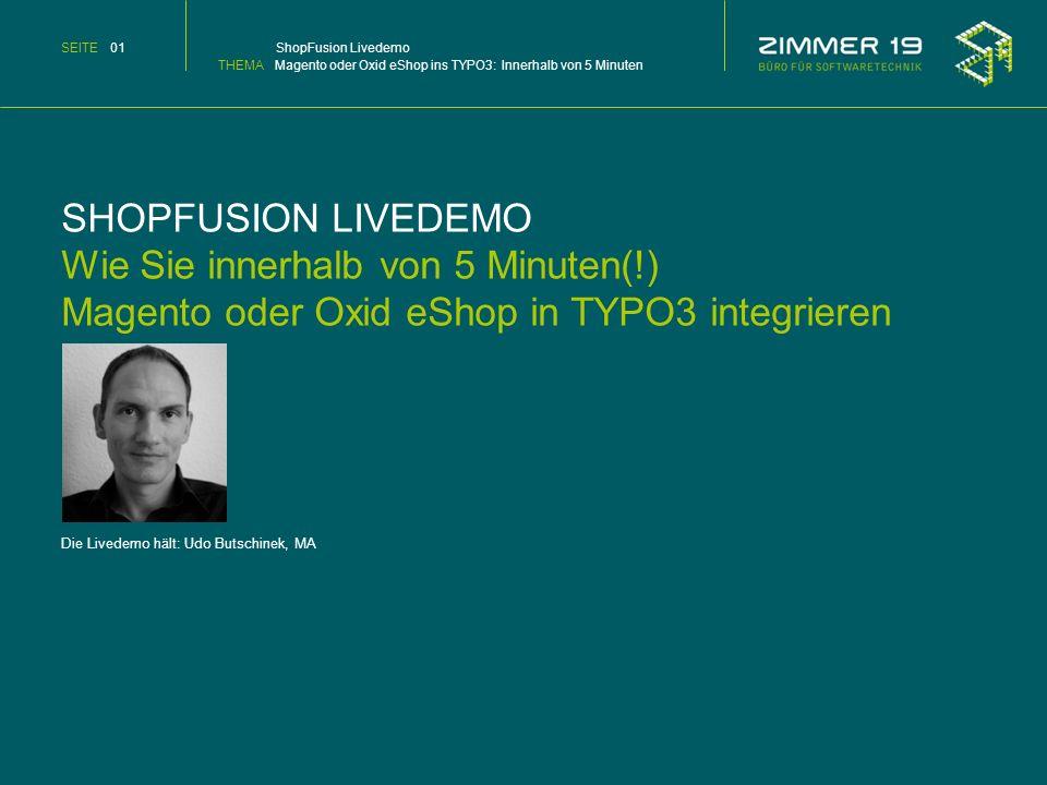 SHOPFUSION LIVEDEMO Wie Sie innerhalb von 5 Minuten(!) Magento oder Oxid eShop in TYPO3 integrieren Die Livedemo hält: Udo Butschinek, MA SEITE 01 Sho