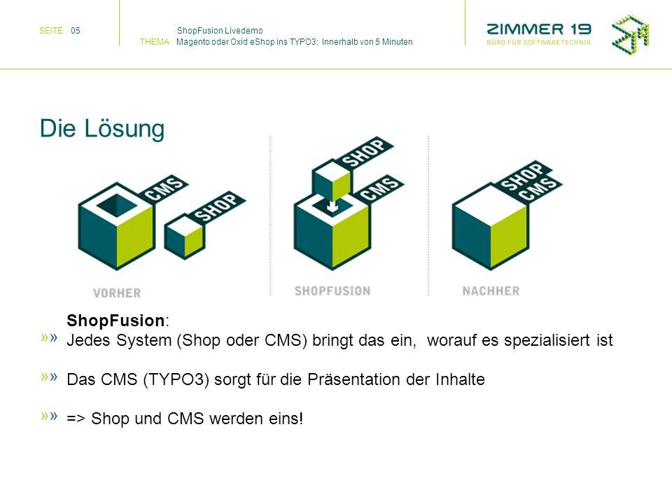 ShopFusion: Jedes System (Shop oder CMS) bringt das ein, worauf es spezialisiert ist Das CMS (TYPO3) sorgt für die Präsentation der Inhalte => Shop un