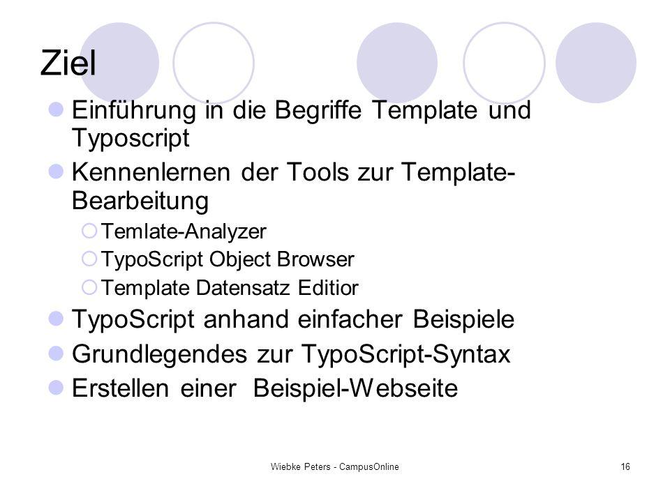 Wiebke Peters - CampusOnline16 Ziel Einführung in die Begriffe Template und Typoscript Kennenlernen der Tools zur Template- Bearbeitung Temlate-Analyz