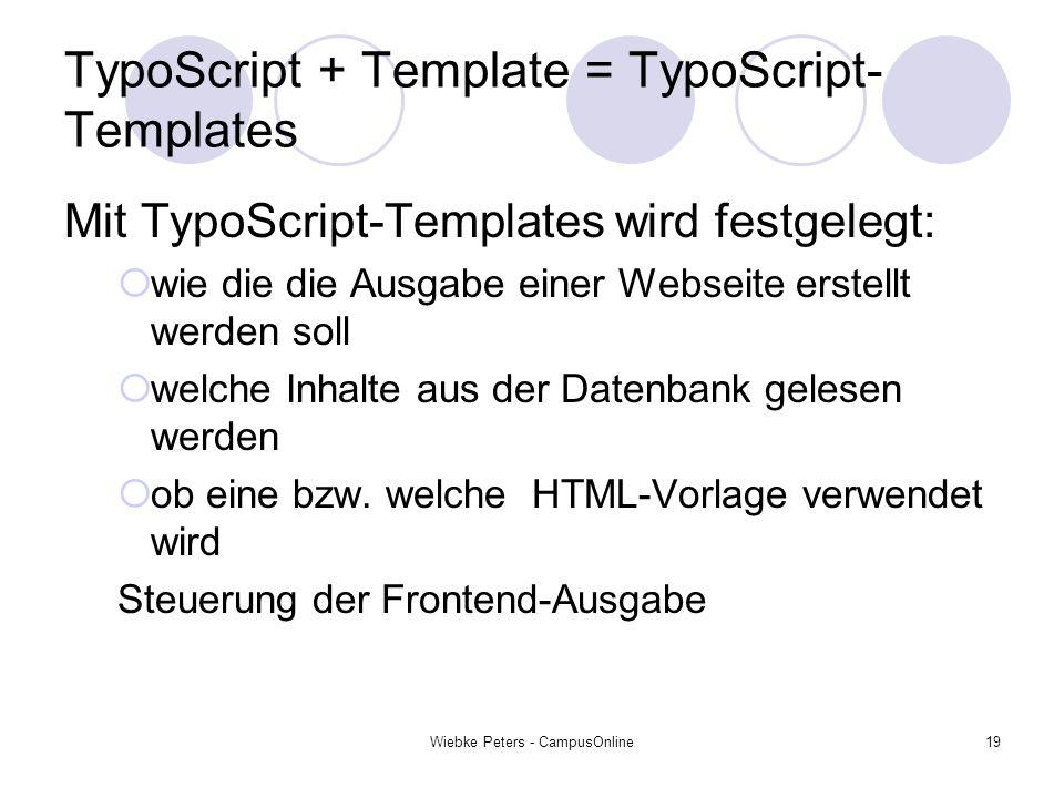 Wiebke Peters - CampusOnline19 TypoScript + Template = TypoScript- Templates Mit TypoScript-Templates wird festgelegt: wie die die Ausgabe einer Webse