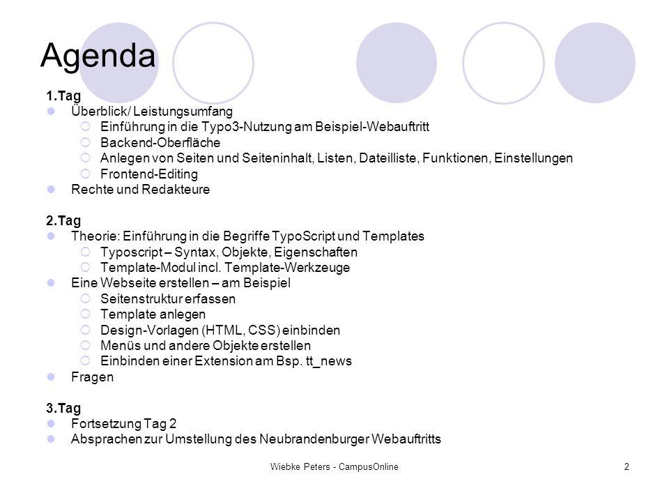 Wiebke Peters - CampusOnline2 Agenda 1.Tag Überblick/ Leistungsumfang Einführung in die Typo3-Nutzung am Beispiel-Webauftritt Backend-Oberfläche Anleg