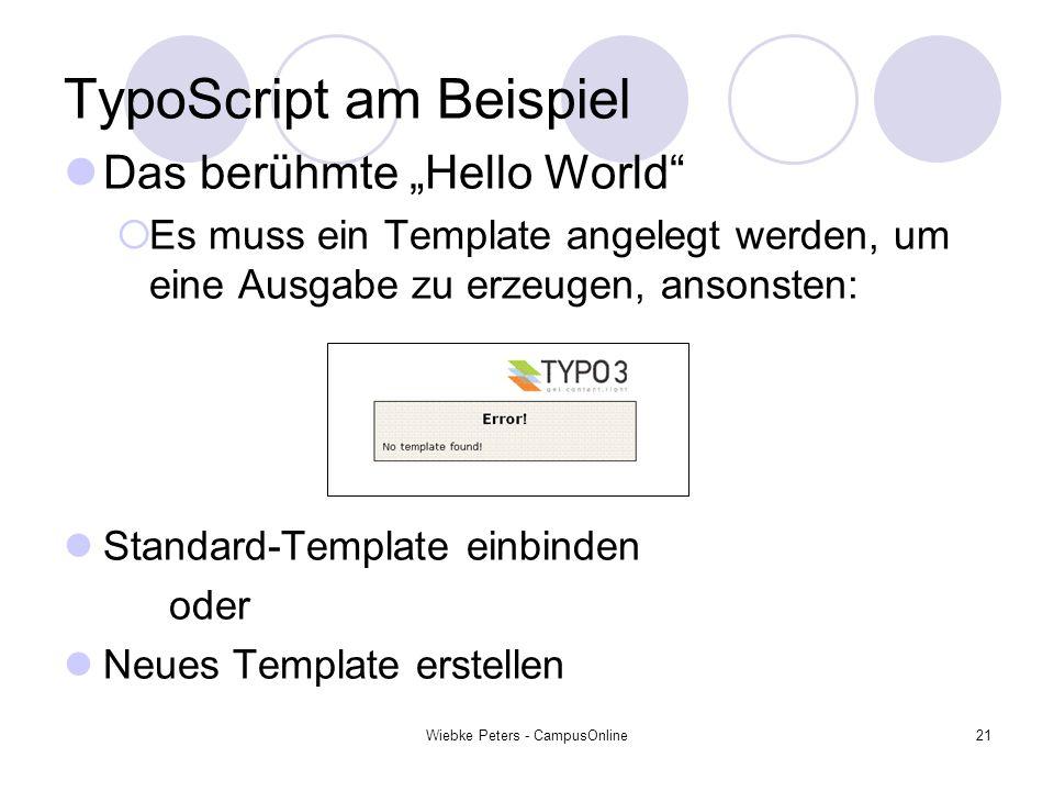 Wiebke Peters - CampusOnline21 TypoScript am Beispiel Das berühmte Hello World Es muss ein Template angelegt werden, um eine Ausgabe zu erzeugen, anso