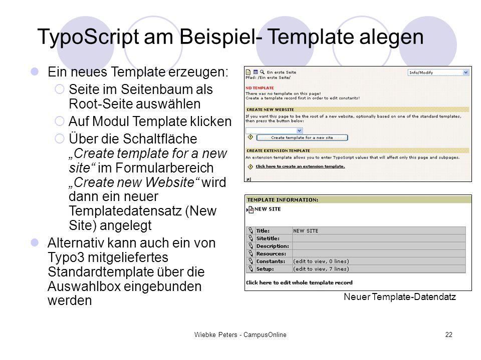 Wiebke Peters - CampusOnline22 TypoScript am Beispiel- Template alegen Ein neues Template erzeugen: Seite im Seitenbaum als Root-Seite auswählen Auf M