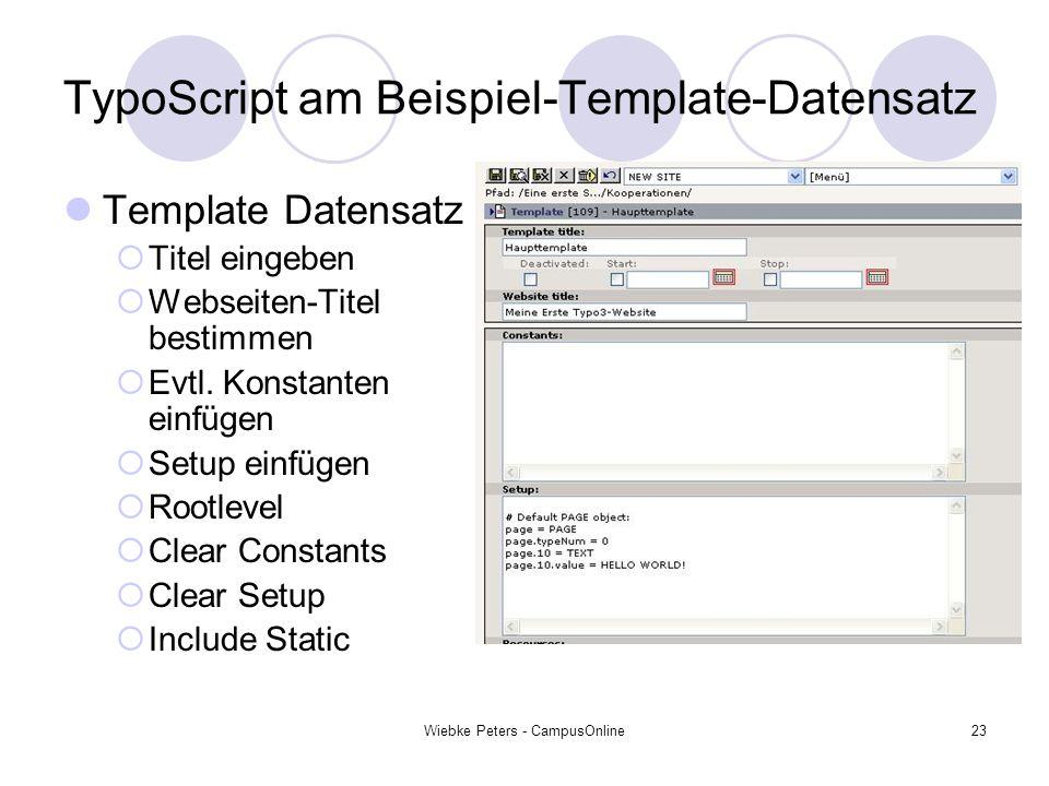 Wiebke Peters - CampusOnline23 TypoScript am Beispiel-Template-Datensatz Template Datensatz Titel eingeben Webseiten-Titel bestimmen Evtl. Konstanten