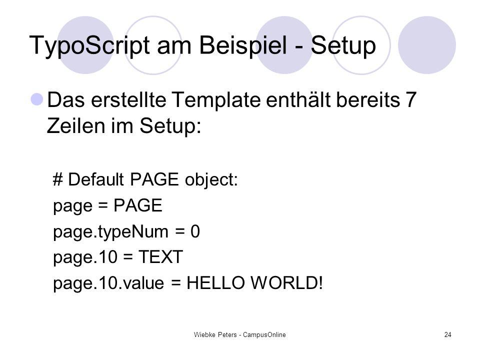 Wiebke Peters - CampusOnline24 TypoScript am Beispiel - Setup Das erstellte Template enthält bereits 7 Zeilen im Setup: # Default PAGE object: page =