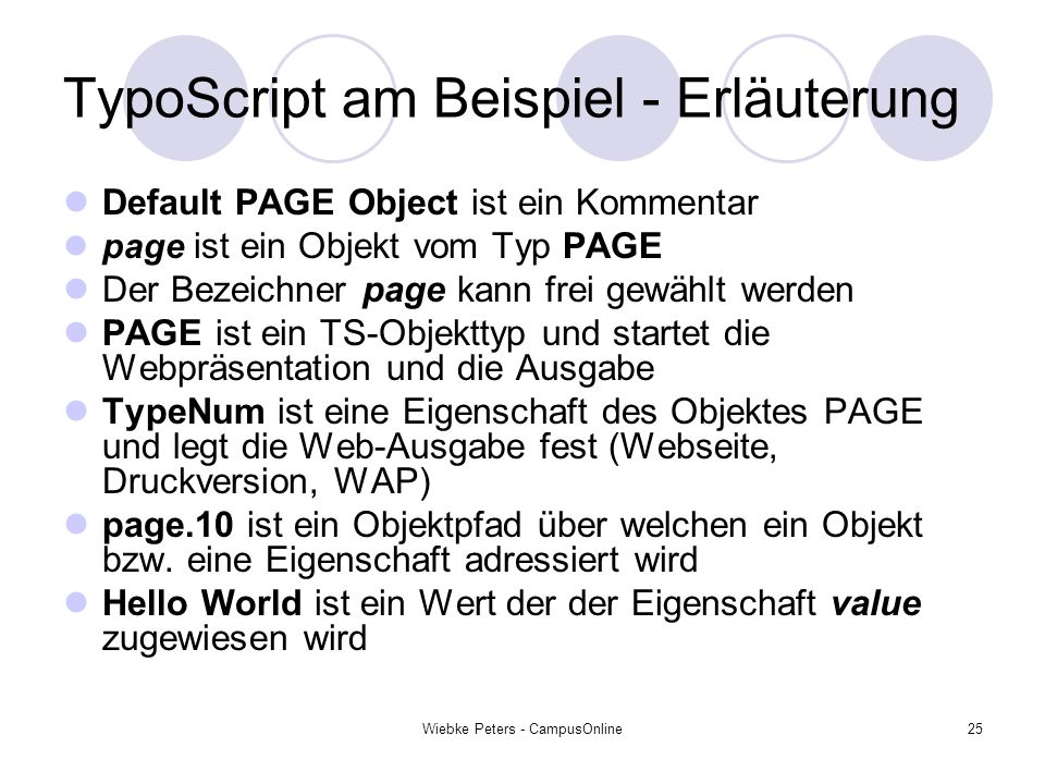 Wiebke Peters - CampusOnline25 TypoScript am Beispiel - Erläuterung Default PAGE Object ist ein Kommentar page ist ein Objekt vom Typ PAGE Der Bezeich