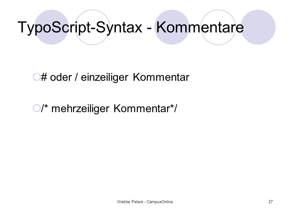 Wiebke Peters - CampusOnline27 TypoScript-Syntax - Kommentare # oder / einzeiliger Kommentar /* mehrzeiliger Kommentar*/