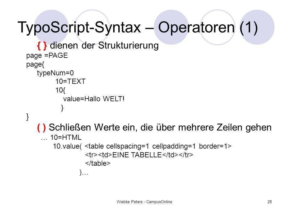 Wiebke Peters - CampusOnline28 TypoScript-Syntax – Operatoren (1) { } dienen der Strukturierung page =PAGE page{ typeNum=0 10=TEXT 10{ value=Hallo WEL