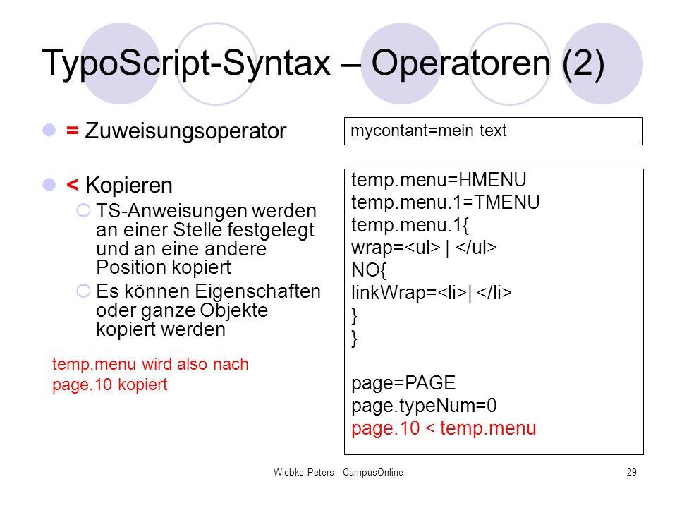 Wiebke Peters - CampusOnline29 TypoScript-Syntax – Operatoren (2) = Zuweisungsoperator < Kopieren TS-Anweisungen werden an einer Stelle festgelegt und