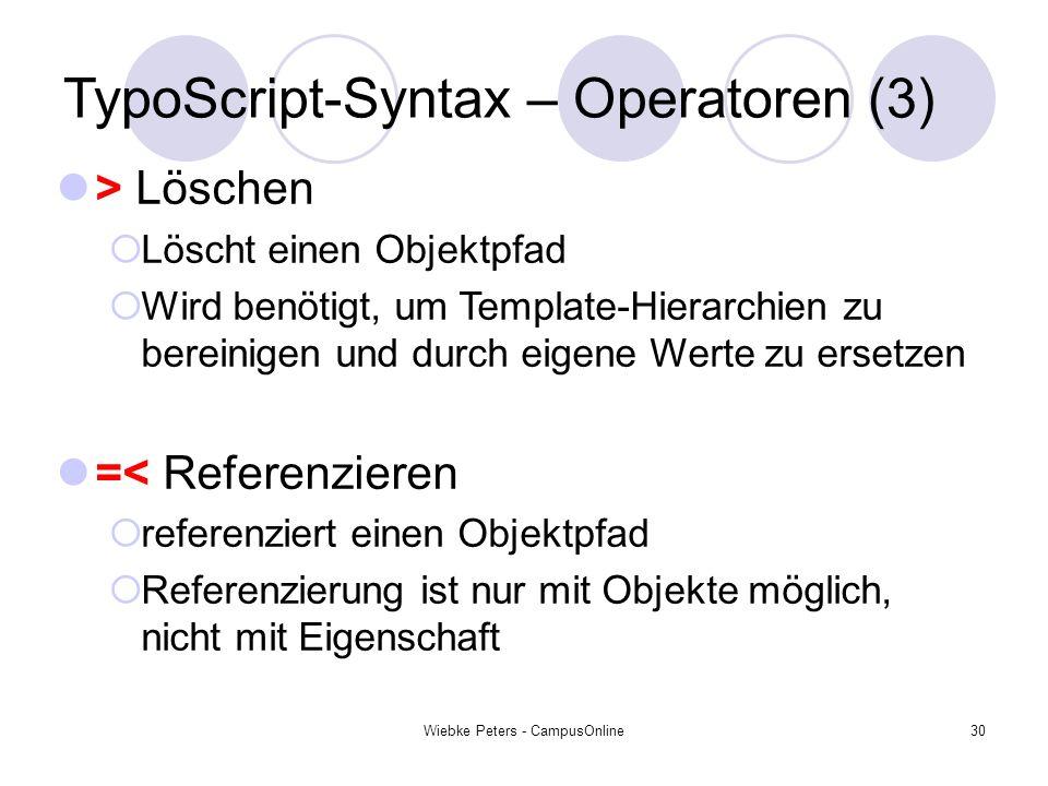 Wiebke Peters - CampusOnline30 TypoScript-Syntax – Operatoren (3) > Löschen Löscht einen Objektpfad Wird benötigt, um Template-Hierarchien zu bereinig