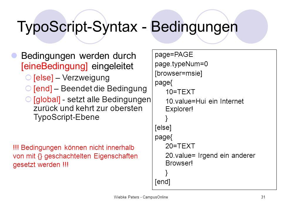Wiebke Peters - CampusOnline31 TypoScript-Syntax - Bedingungen Bedingungen werden durch [eineBedingung] eingeleitet [else] – Verzweigung [end] – Beend