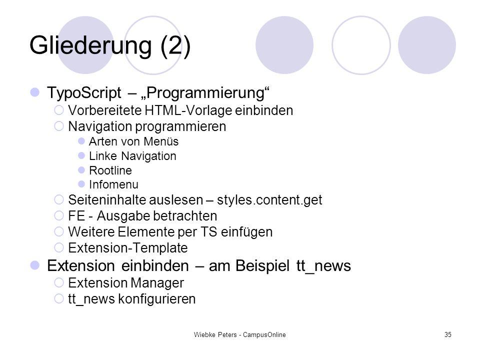 Wiebke Peters - CampusOnline35 Gliederung (2) TypoScript – Programmierung Vorbereitete HTML-Vorlage einbinden Navigation programmieren Arten von Menüs