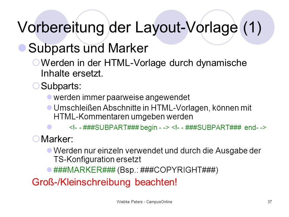 Wiebke Peters - CampusOnline37 Vorbereitung der Layout-Vorlage (1) Subparts und Marker Werden in der HTML-Vorlage durch dynamische Inhalte ersetzt. Su