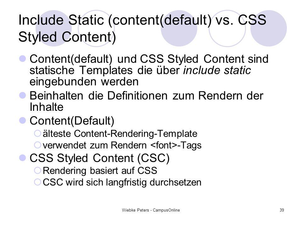 Wiebke Peters - CampusOnline39 Include Static (content(default) vs. CSS Styled Content) Content(default) und CSS Styled Content sind statische Templat