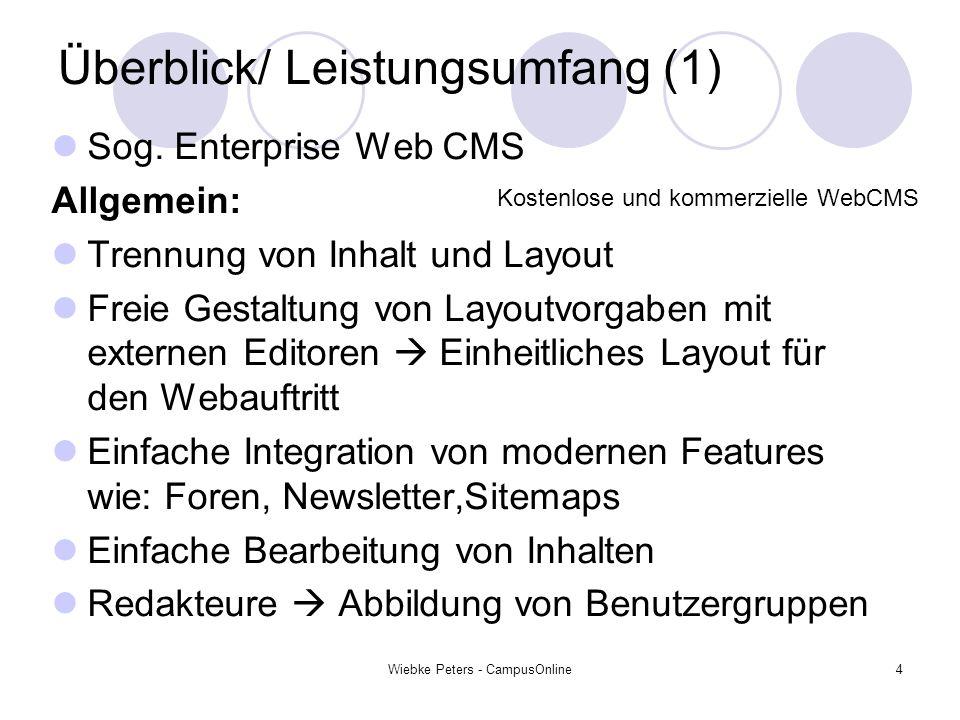 Wiebke Peters - CampusOnline4 Überblick/ Leistungsumfang (1) Sog. Enterprise Web CMS Allgemein: Trennung von Inhalt und Layout Freie Gestaltung von La