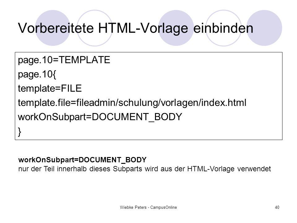 Wiebke Peters - CampusOnline40 Vorbereitete HTML-Vorlage einbinden page.10=TEMPLATE page.10{ template=FILE template.file=fileadmin/schulung/vorlagen/i