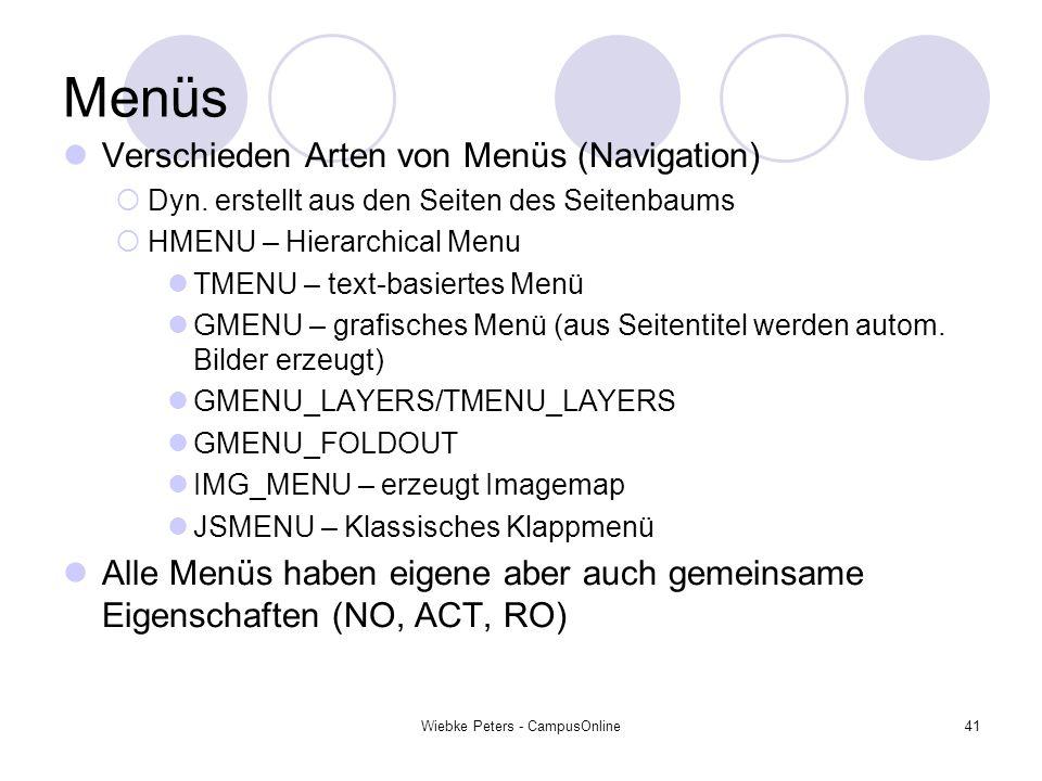 Wiebke Peters - CampusOnline41 Menüs Verschieden Arten von Menüs (Navigation) Dyn. erstellt aus den Seiten des Seitenbaums HMENU – Hierarchical Menu T