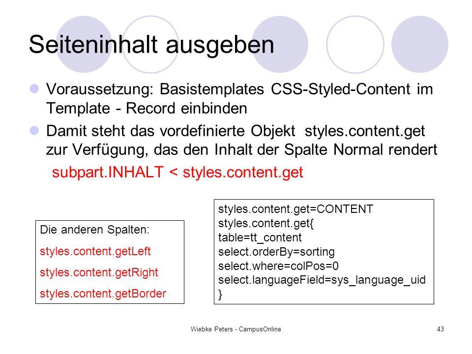 Wiebke Peters - CampusOnline43 Seiteninhalt ausgeben Voraussetzung: Basistemplates CSS-Styled-Content im Template - Record einbinden Damit steht das v