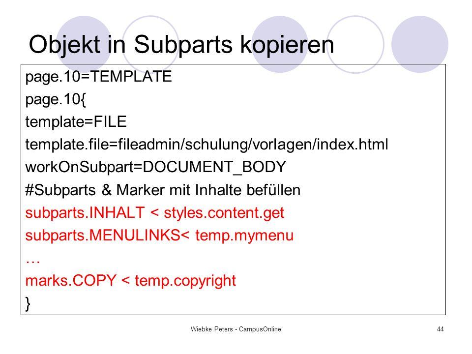 Wiebke Peters - CampusOnline44 Objekt in Subparts kopieren page.10=TEMPLATE page.10{ template=FILE template.file=fileadmin/schulung/vorlagen/index.htm