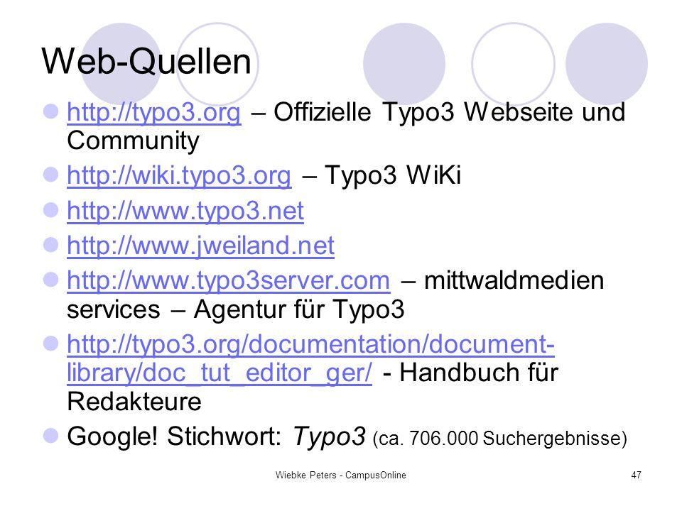 Wiebke Peters - CampusOnline47 Web-Quellen http://typo3.org – Offizielle Typo3 Webseite und Community http://typo3.org http://wiki.typo3.org – Typo3 W