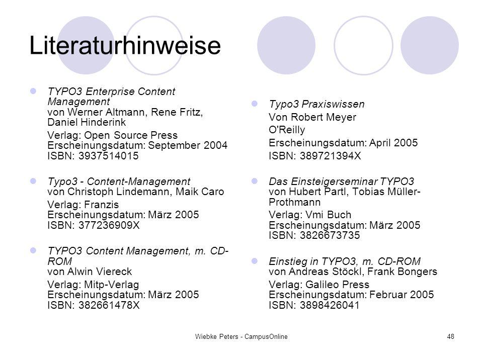 Wiebke Peters - CampusOnline48 Literaturhinweise TYPO3 Enterprise Content Management von Werner Altmann, Rene Fritz, Daniel Hinderink Verlag: Open Sou