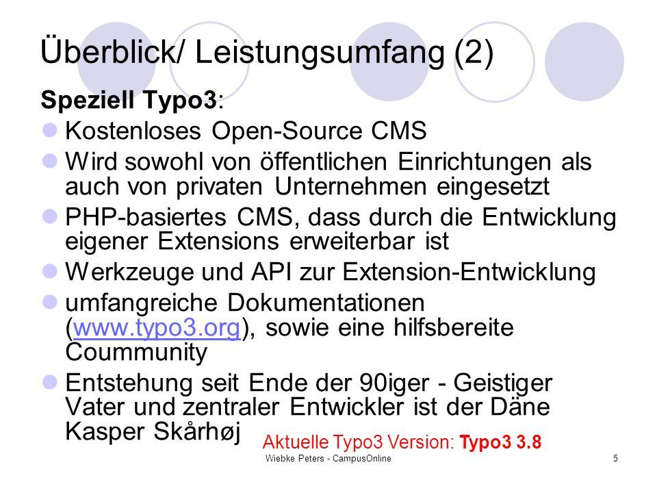 Wiebke Peters - CampusOnline5 Überblick/ Leistungsumfang (2) Speziell Typo3: Kostenloses Open-Source CMS Wird sowohl von öffentlichen Einrichtungen al