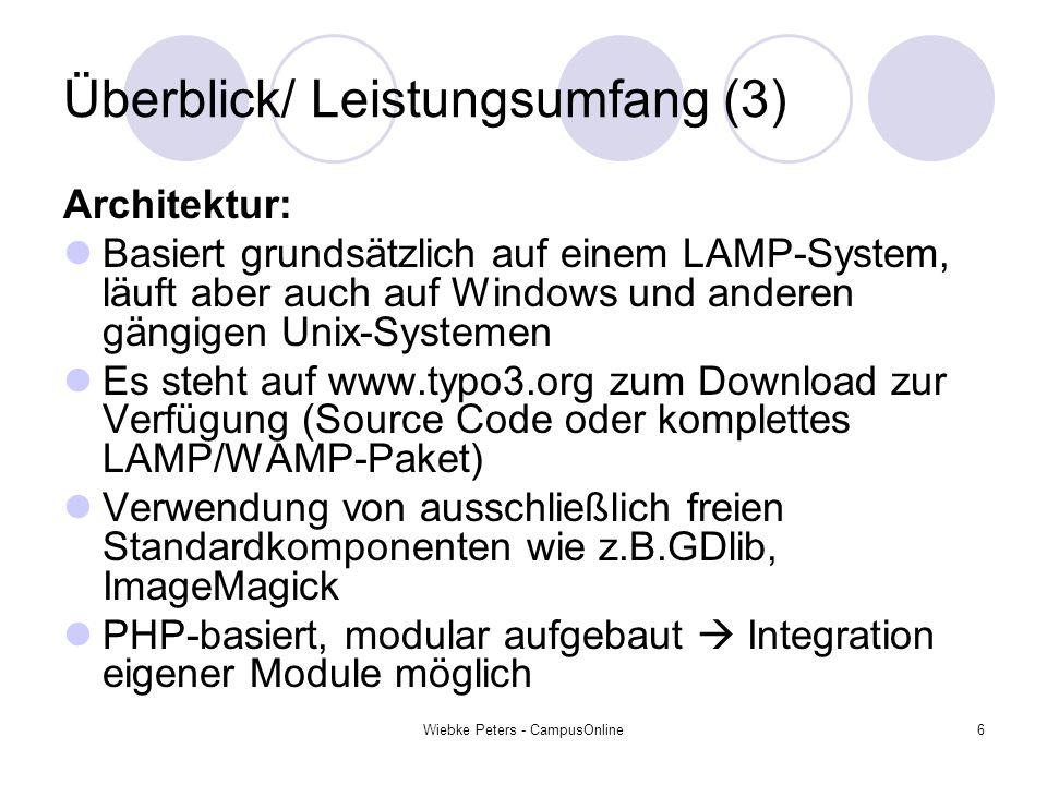 Wiebke Peters - CampusOnline6 Überblick/ Leistungsumfang (3) Architektur: Basiert grundsätzlich auf einem LAMP-System, läuft aber auch auf Windows und