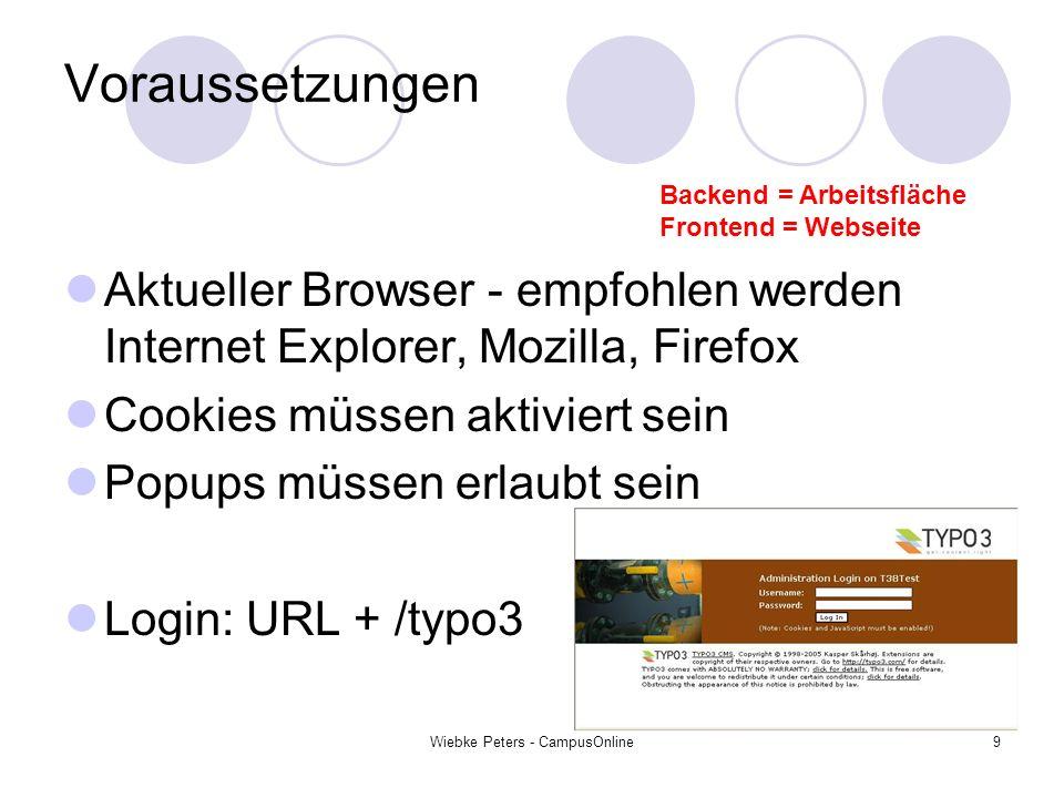Wiebke Peters - CampusOnline9 Voraussetzungen Aktueller Browser - empfohlen werden Internet Explorer, Mozilla, Firefox Cookies müssen aktiviert sein P