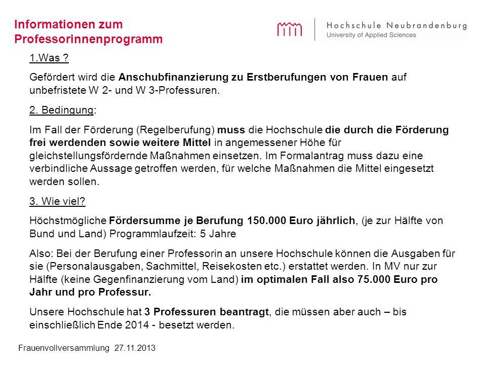 Frauenvollversammlung 27.11.2013 Informationen zum Professorinnenprogramm 1.Was ? Gefördert wird die Anschubfinanzierung zu Erstberufungen von Frauen