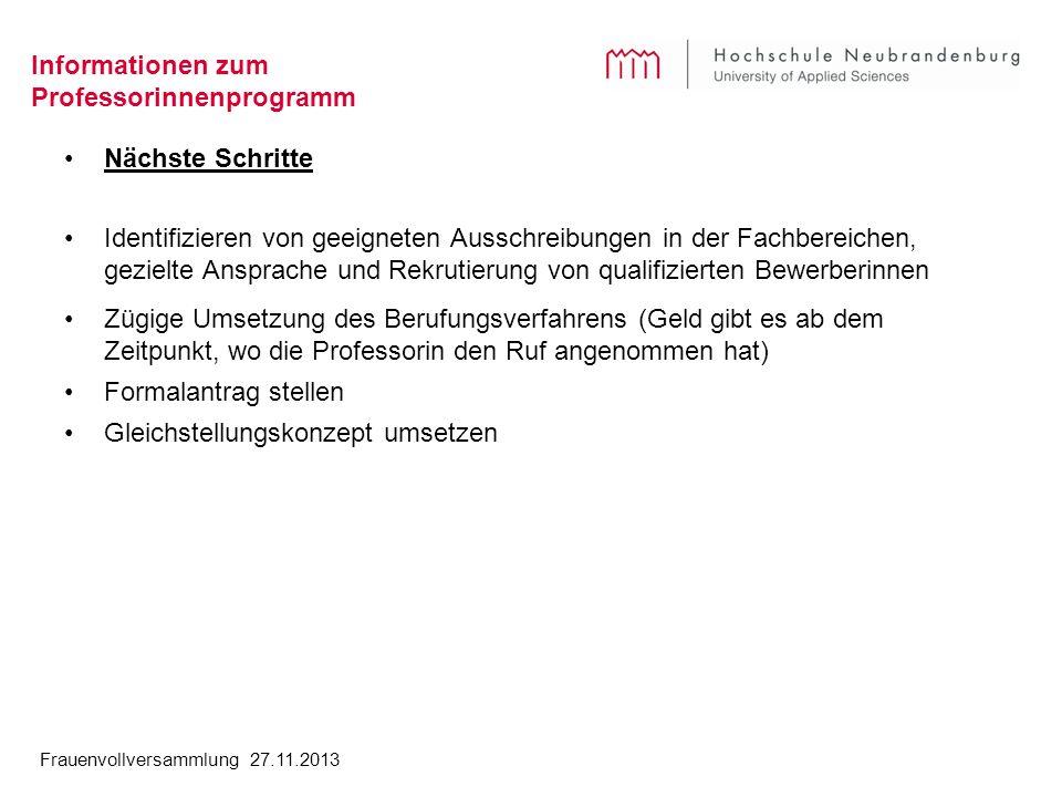 Frauenvollversammlung 27.11.2013 Informationen zum Professorinnenprogramm Nächste Schritte Identifizieren von geeigneten Ausschreibungen in der Fachbe