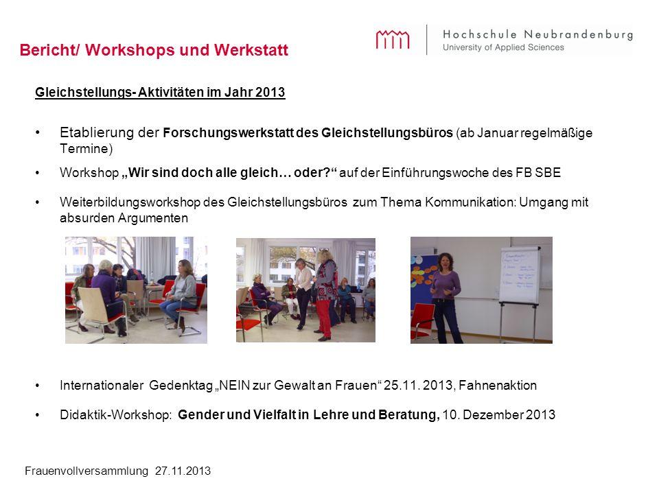 Frauenvollversammlung 27.11.2013 Bericht/ Workshops und Werkstatt Gleichstellungs- Aktivitäten im Jahr 2013 Etablierung der Forschungswerkstatt des Gl