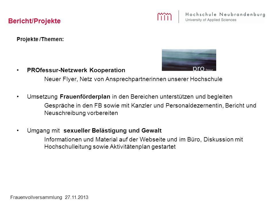 Frauenvollversammlung 27.11.2013 Bericht/Projekte Projekte /Themen: PROfessur-Netzwerk Kooperation Neuer Flyer, Netz von Ansprechpartnerinnen unserer