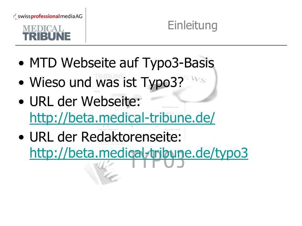 Einleitung MTD Webseite auf Typo3-Basis Wieso und was ist Typo3? URL der Webseite: http://beta.medical-tribune.de/ http://beta.medical-tribune.de/ URL