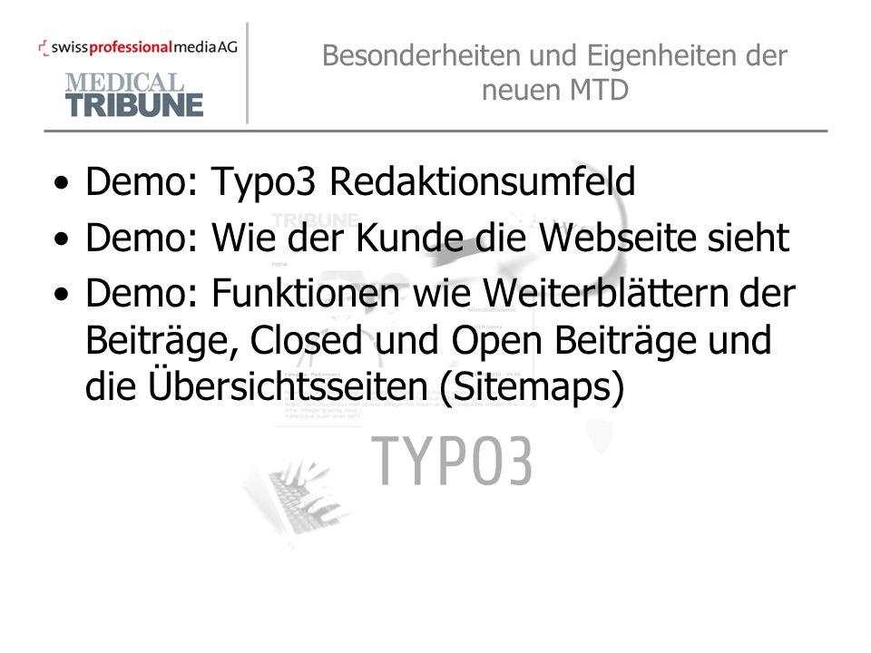 Besonderheiten und Eigenheiten der neuen MTD Demo: Typo3 Redaktionsumfeld Demo: Wie der Kunde die Webseite sieht Demo: Funktionen wie Weiterblättern der Beiträge, Closed und Open Beiträge und die Übersichtsseiten (Sitemaps)